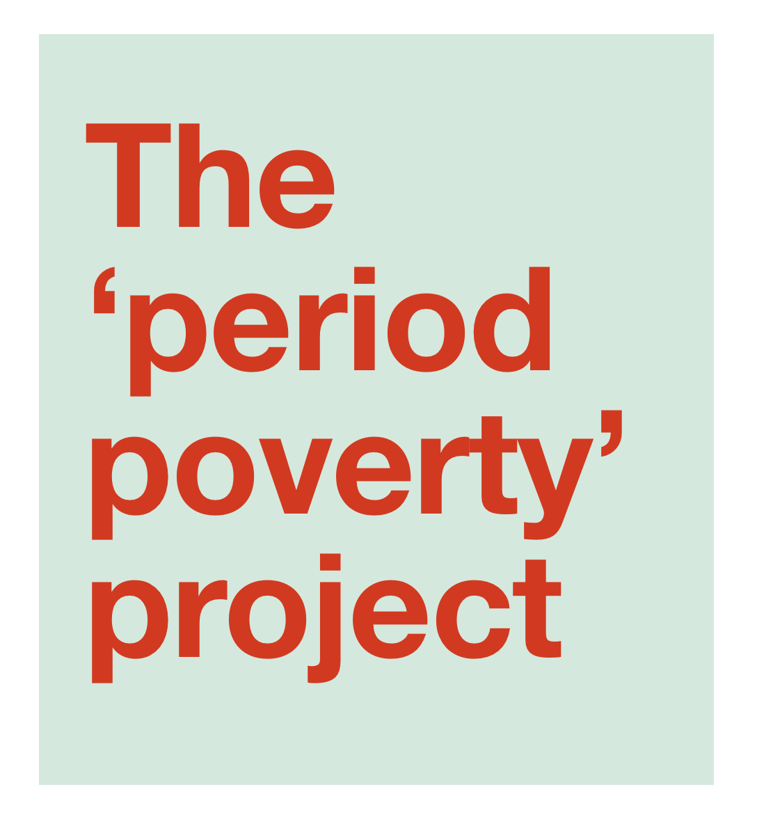 The 'Period Poverty' Project